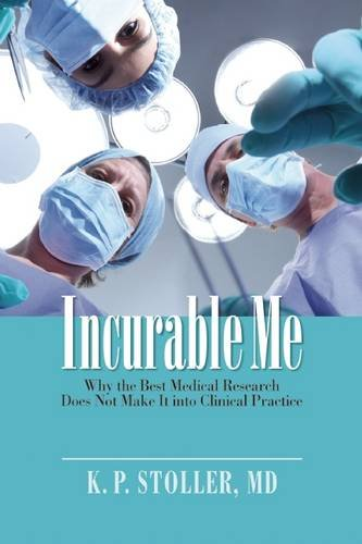 9781631440489: Incurable Me: Why the Best Medical Research Does Not Make it into Clinical Practice