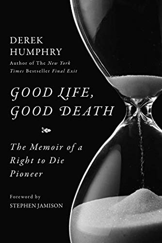 9781631440663: Good Life, Good Death: The Memoir of a Right to Die Pioneer