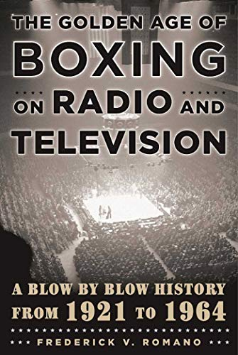 9781631440748: The Golden Age of Boxing on Radio and Television: A Blow-by-Blow History from 1921 to 1964