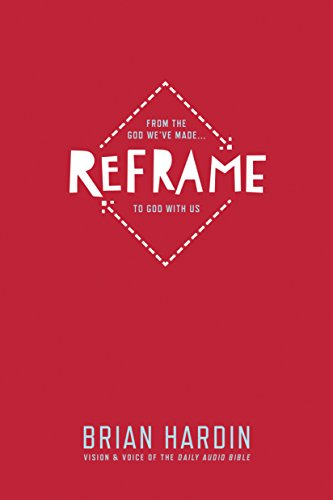 Reframe: From the God We've Made to: Hardin, Brian