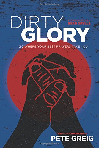 9781631466151: Dirty Glory: Go Where Your Best Prayers Take You (Red Moon Chronicles)