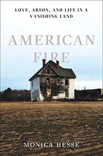 9781631490514: American Fire: Love, Arson, and Life in a Vanishing Land