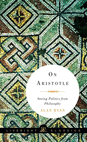 9781631490576: On Aristotle: Saving Politics from Philosophy (Liveright Classics)