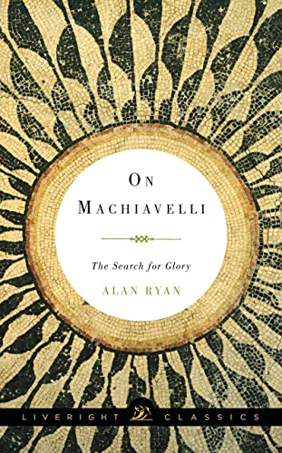 9781631490583: On Machiavelli: The Search for Glory (Liveright Classics)