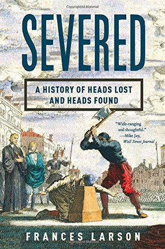 9781631490996: Severed: A History of Heads Lost and Heads Found