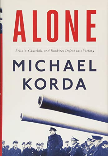 9781631491320: Alone: Britain, Churchill, and Dunkirk: Defeat into Victory
