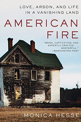 9781631494512: American Fire: Love, Arson, and Life in a Vanishing Land