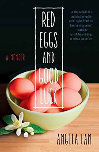 Red Eggs and Good Luck: A Chinese-American Memoir about Faith, Family, and Forgiveness: Lam, Angela