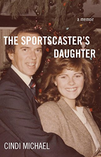 The Sportscaster's Daughter: A Memoir: Cindi Michael