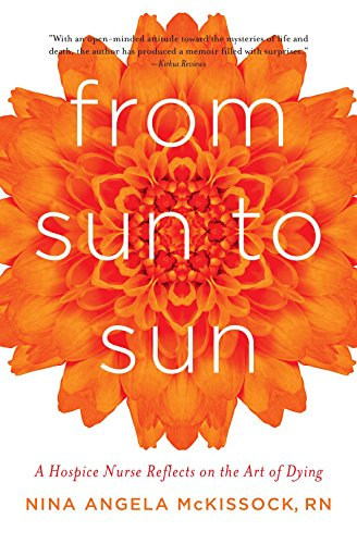 9781631528088: From Sun to Sun: A Hospice Nurse Reflects on the Art of Dying