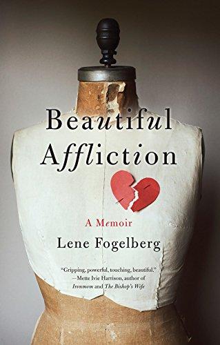 Beautiful Affliction: A Memoir: Fogelberg, Lene