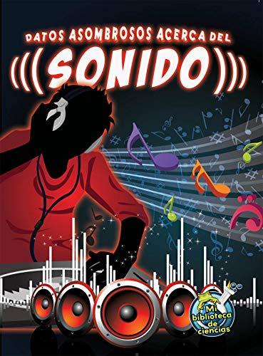 Datos Asombrosos Acerca del Sonido (the Amazing Facts about Sound) (Mi Biblioteca De Ciencias) (...