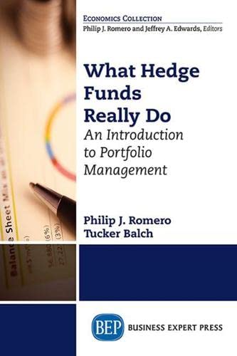 What Hedge Funds Really Do: An Introduction to Portfolio Management: Romero, Philip J.; Balch, ...