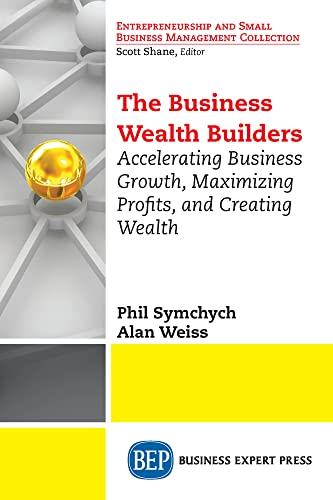 9781631572906: The Business Wealth Builders: Accelerating Business Growth, Maximizing Profits, and Creating Wealth