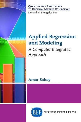 Applied Regression and Modeling: A Computer Integrated: Amar Sahay
