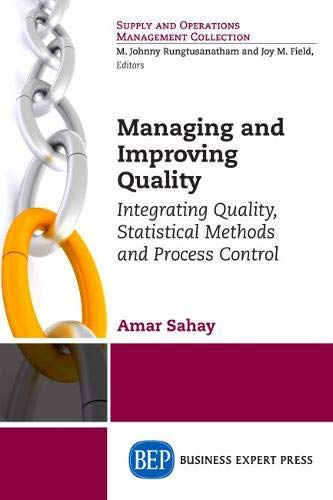 Managing and Improving Quality: Integrating Quality, Statistical: Amar Sahay