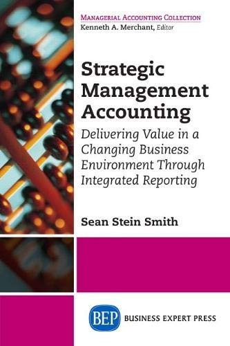 Strategic Management Accounting: Delivering Value in a Changing Business Environment Through ...