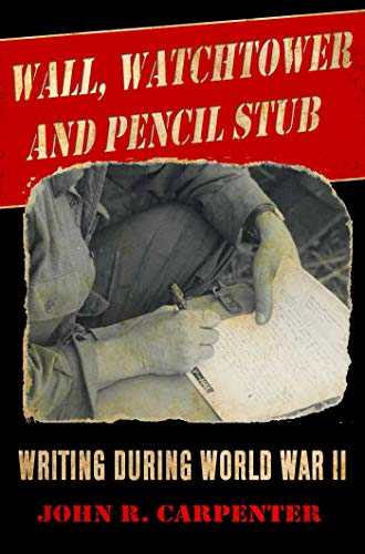 Wall, Watchtower, and Pencil Stub: Writing During: Carpenter, John R.