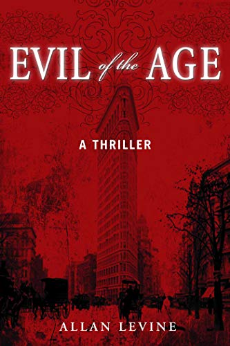 9781631580116: Evil of the Age: A Thriller