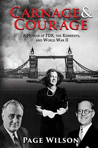 Carnage and Courage: A Young Woman's Memoir of FDR, the Kennedys, and World War II: Wilson, ...