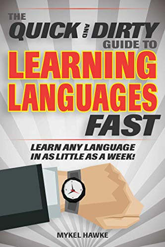 9781631583018: The Quick and Dirty Guide to Learning Languages Fast: Learn Any Language in as Little as a Week!