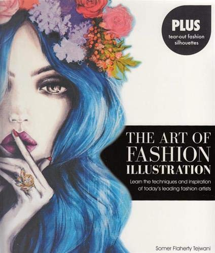 Art of Fashion Illustration: Learn the Techniques and Inspirations of Today's Leading Fashion Art...