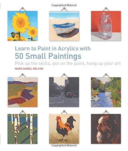 9781631590566: Learn to Paint in Acrylics with 50 Small Paintings