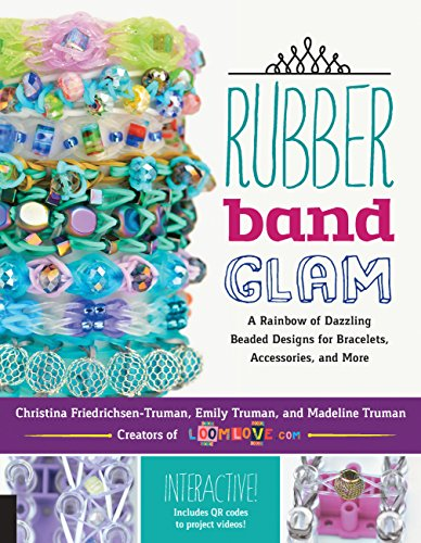 9781631590603: Rubber Band Glam: A Rainbow of Dazzling Beaded Designs for Bracelets, Accessories, and More - Interactive! Includes QR codes to project videos!