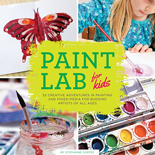 9781631590788: Paint Lab for Kids: 52 Creative Adventures in Painting and Mixed Media for Budding Artists of All Ages (Lab Series)