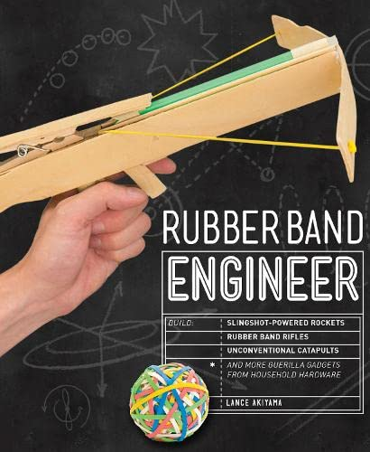 9781631591044: Rubber Band Engineer: Build Slingshot Powered Rockets, Rubber Band Rifles, Unconventional Catapults, and More Guerrilla Gadgets from Household Hardware
