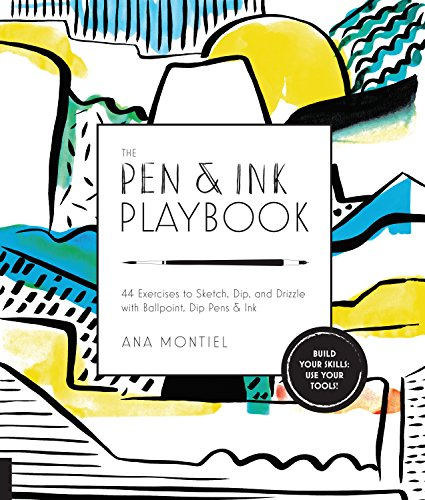The Pen & Ink Playbook: 44 Exercises to Sketch, Dip, and Drizzle with Ballpoint, Dip Pens &...