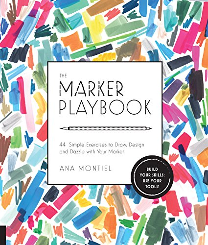 The Marker Playbook: 44 Exercises to Draw, Design and Dazzle with your Marker: Ana Montiel