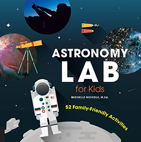 Astronomy Lab for Kids: 52 Family-Friendly Activities: Nichols, Michelle