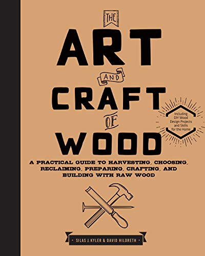 9781631592973: The Art and Craft of Wood: A Practical Guide to Harvesting, Choosing, Reclaiming, Preparing, Crafting, and Building with Raw Wood