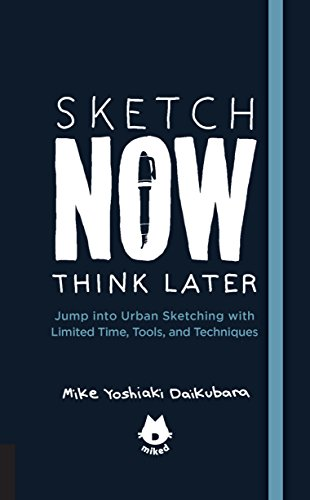 9781631593444: Sketch Now, Think Later: Jump into Urban Sketching with Limited Time, Tools, and Techniques (Urban Sketching Handbooks)