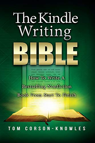 9781631610004: The Kindle Writing Bible: How To Write A Bestselling Nonfiction Book From Start To Finish (The Kindle Publishing Bible) (Volume 2)