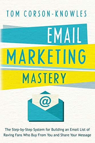 9781631619847: Email Marketing Mastery: The Step-By-Step System for Building an Email List of Raving Fans Who Buy From You and Share Your Message