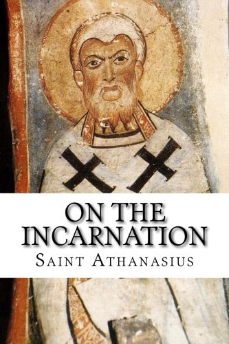 On the Incarnation: With Statement of Faith: Athanasius, Saint