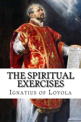 The Spiritual Exercises: of Loyola, St. Ignatius