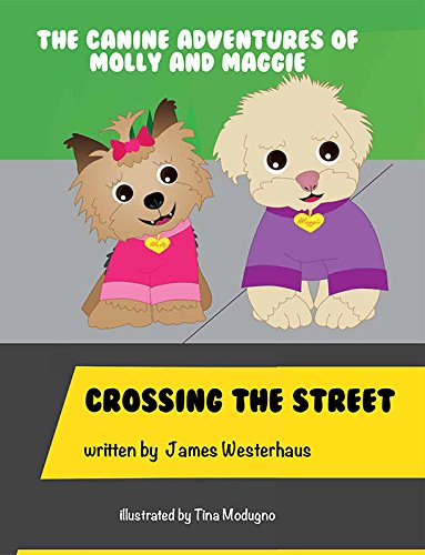 9781631774126: The Canine Adventures of Molly and Maggie: Crossing the Street