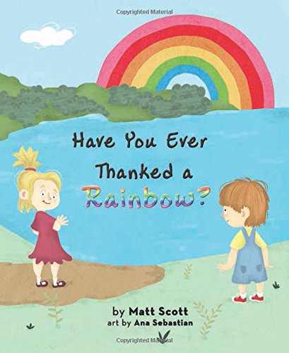 Have You Ever Thanked a Rainbow?: Scott, Matt