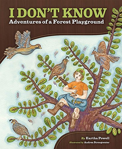 I Dont Know: Adventures of a Forest Playground: Eartha Powell