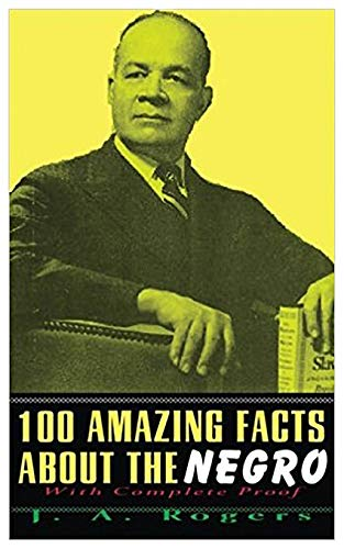 1000 Amazing Facts about the Negro: Rogers, J. A.