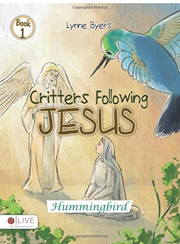 9781631855207: Critters Following Jesus: Book 1: Hummingbird