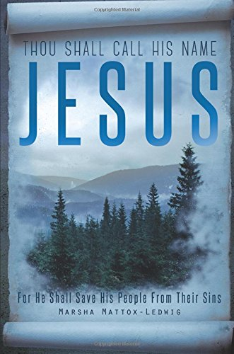 Thou Shall Call His Name Jesus: For He Shall Save His People from Their Sins: Mattox-Ledwig, Marsha