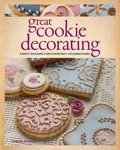 9781631861536: Great Cookie Decorating: Sweet Designs for Everyday Celebrations