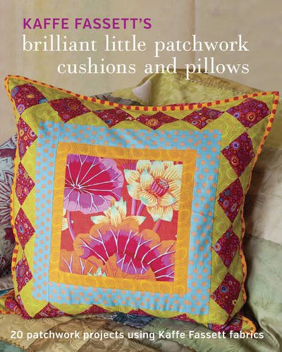 9781631862618: Kaffe Fassett's Brilliant Little Patchwork Cushions and Pillows: 20 patchwork projects using Kaffe Fassett fabrics