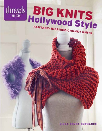 9781631863097: Big Knits Hollywood Style: Fantasy-inspired chunky knits (Threads Selects)