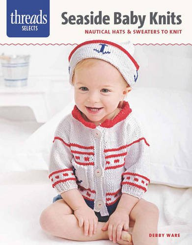 Seaside Baby Knits: Nautical Hats & Sweaters to Knit: Ware, Debby