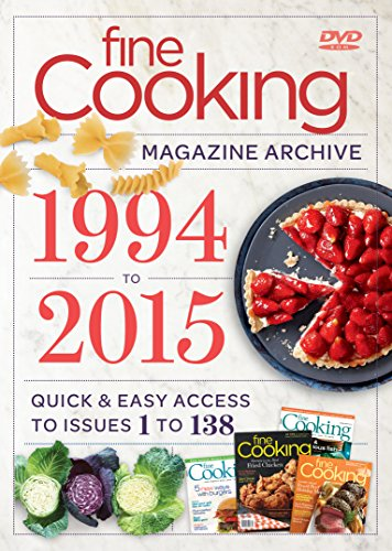 Fine Cooking s Magazine Archive 1994-2015: Quick Easy Access to Issues 1 to 138
